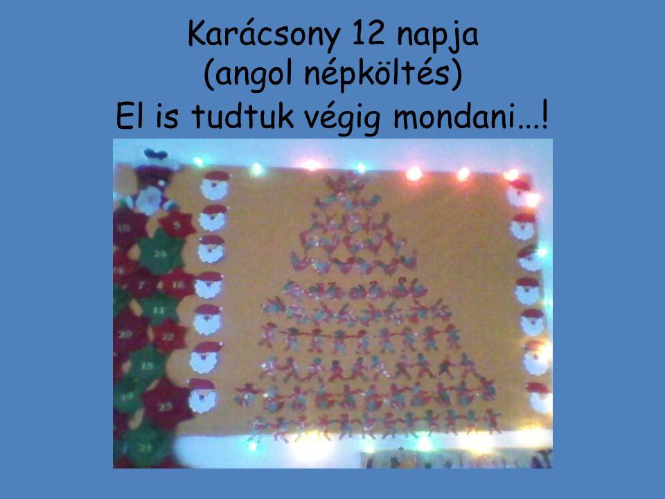 Karácsony 12 napja (angol népköltés) El is tudtuk végig mondani…!
