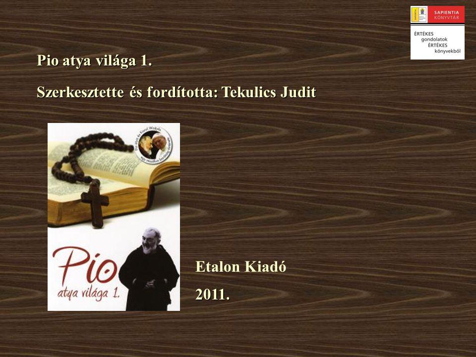 Pio atya világa 1. Szerkesztette és fordította: Tekulics Judit Etalon Kiadó 2011.