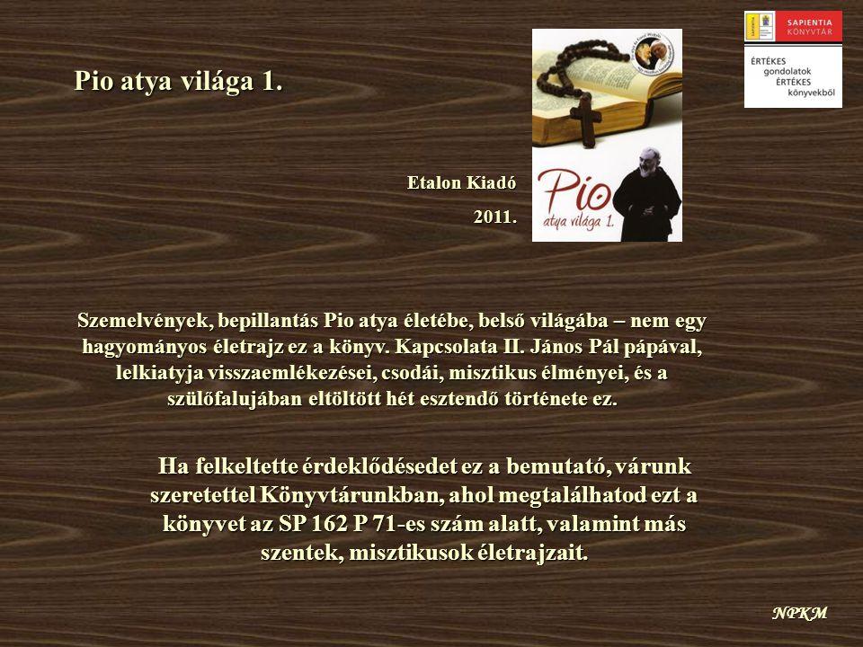 Pio atya világa 1. Etalon Kiadó. 2011.