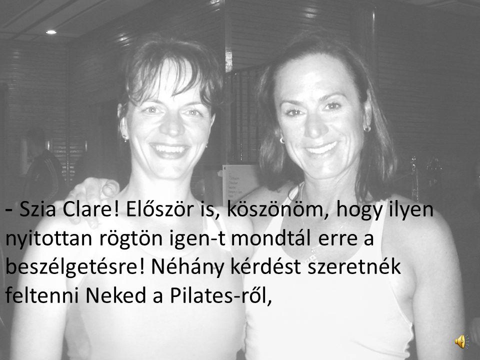- Szia Clare.