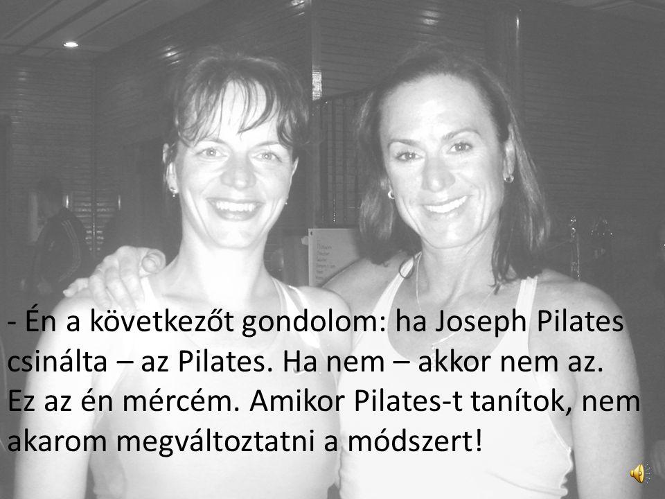 - Én a következőt gondolom: ha Joseph Pilates csinálta – az Pilates
