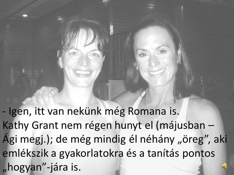 - Igen, itt van nekünk még Romana is