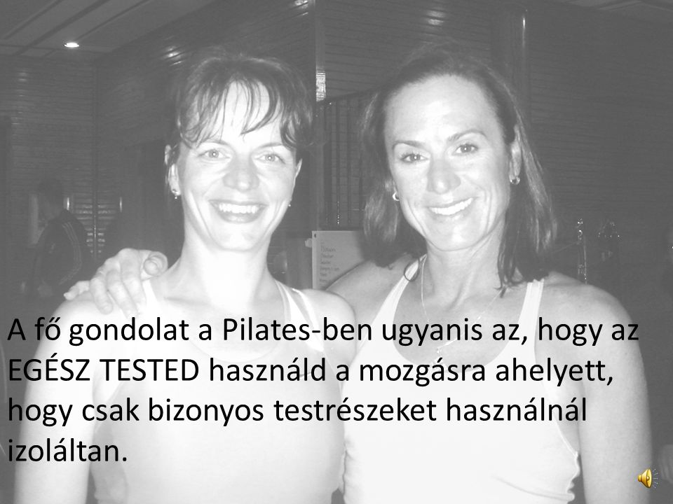 A fő gondolat a Pilates-ben ugyanis az, hogy az EGÉSZ TESTED használd a mozgásra ahelyett, hogy csak bizonyos testrészeket használnál izoláltan.