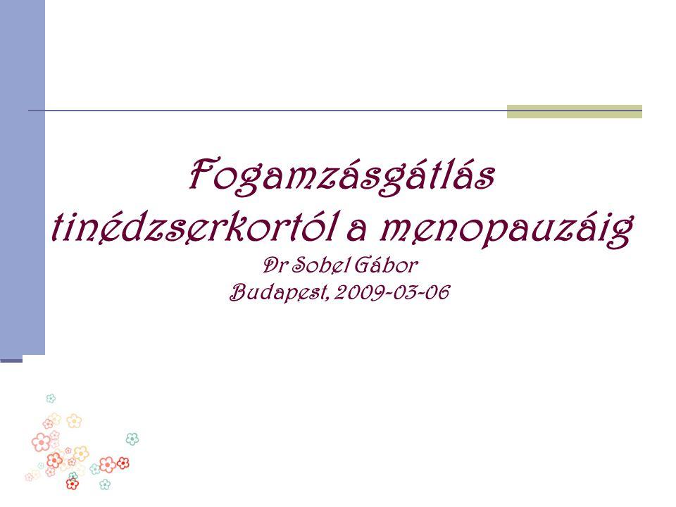 Fogamzásgátlás tinédzserkortól a menopauzáig Dr Sobel Gábor Budapest, 2009-03-06