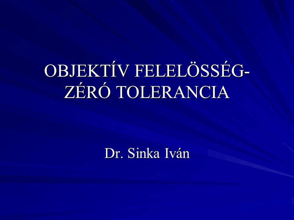 OBJEKTÍV FELELÖSSÉG- ZÉRÓ TOLERANCIA