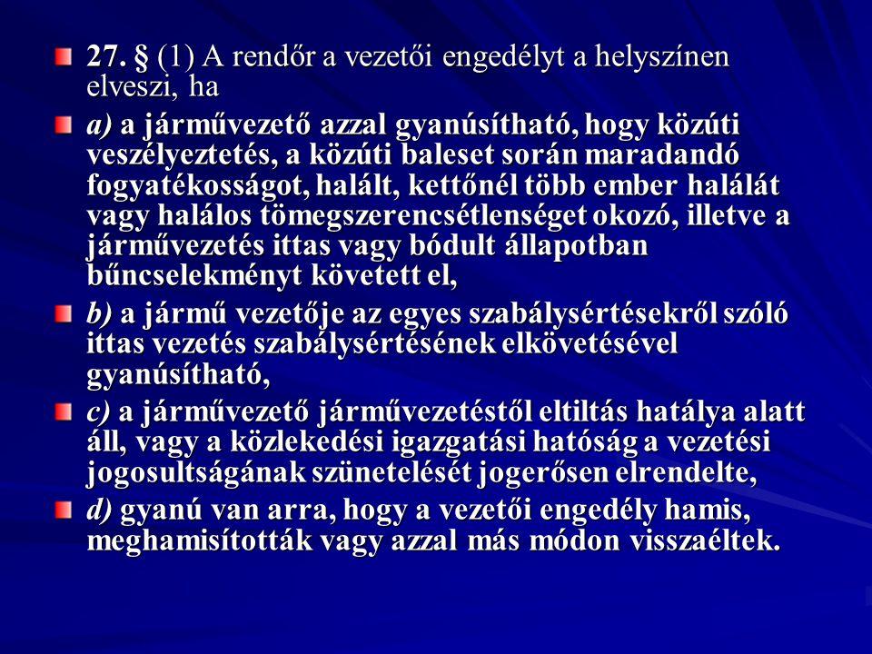 27. § (1) A rendőr a vezetői engedélyt a helyszínen elveszi, ha