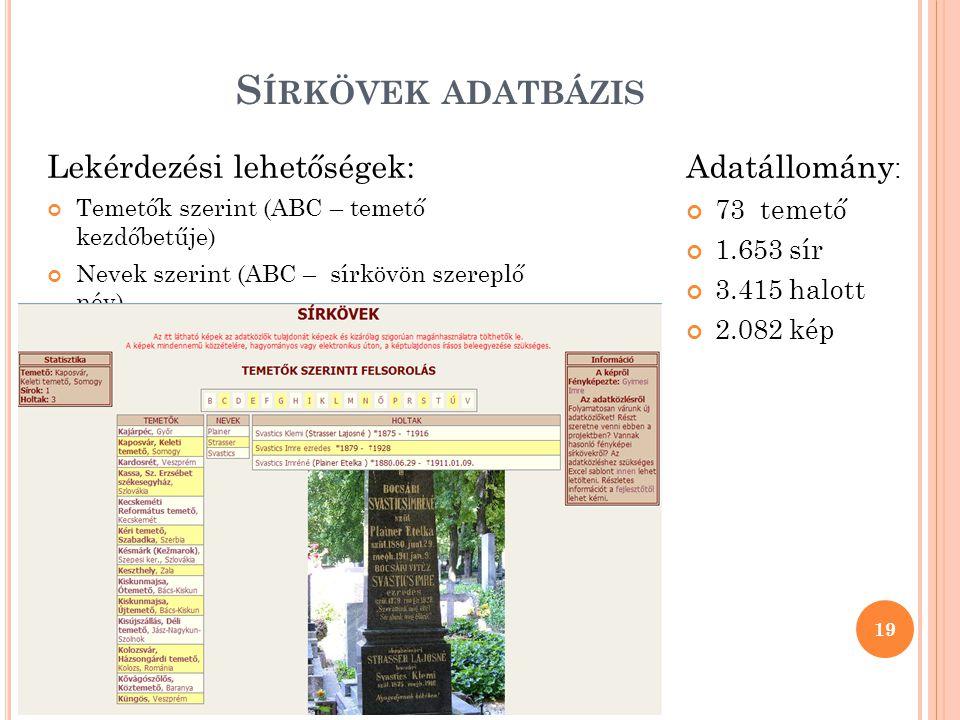 Sírkövek adatbázis Lekérdezési lehetőségek: Adatállomány: 73 temető