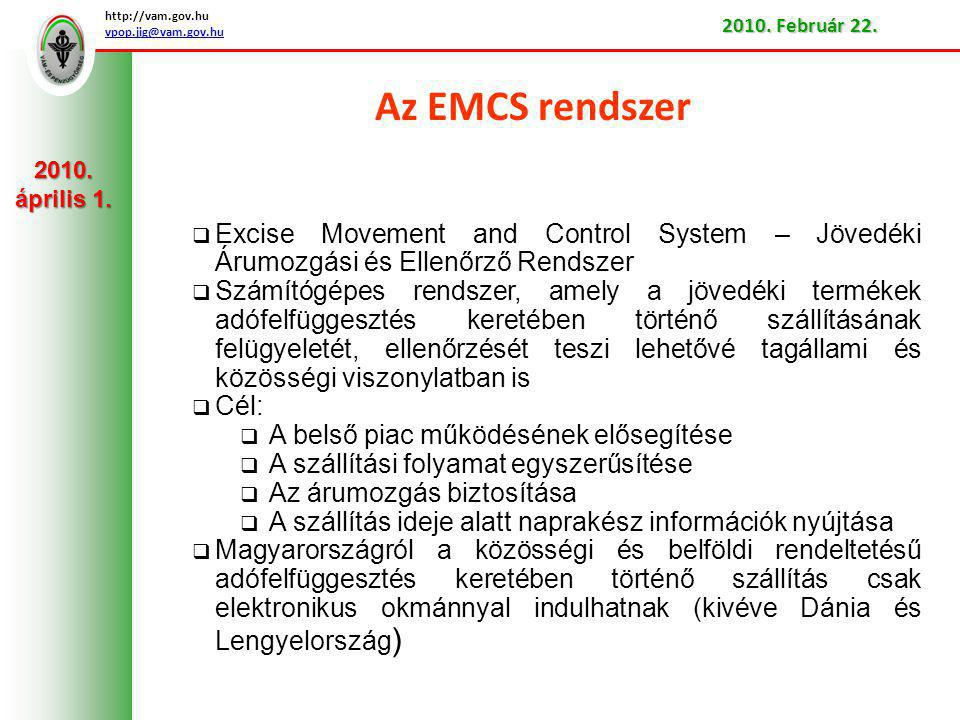 http://vam.gov.hu vpop.jig@vam.gov.hu. 2010. Február 22. Az EMCS rendszer. 2010. április 1.