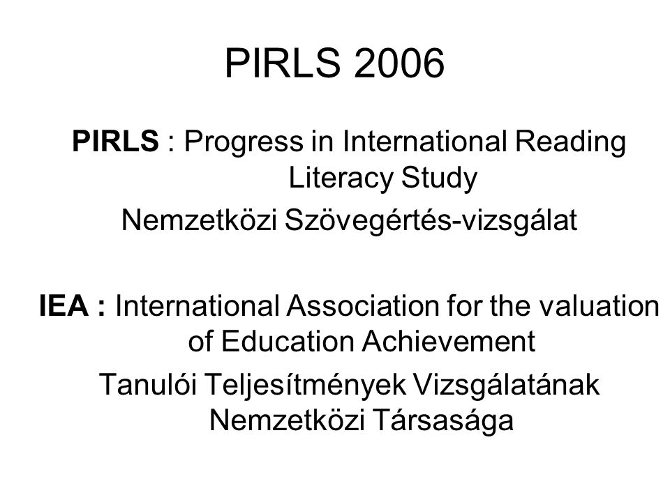 PIRLS 2006 PIRLS : Progress in International Reading Literacy Study