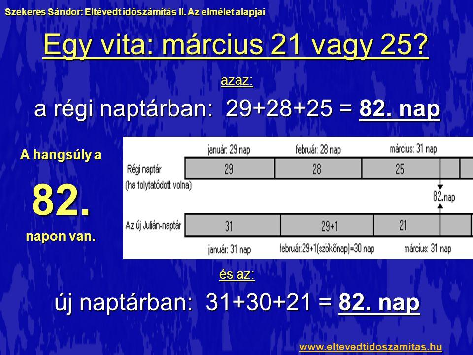 a régi naptárban: 29+28+25 = 82. nap