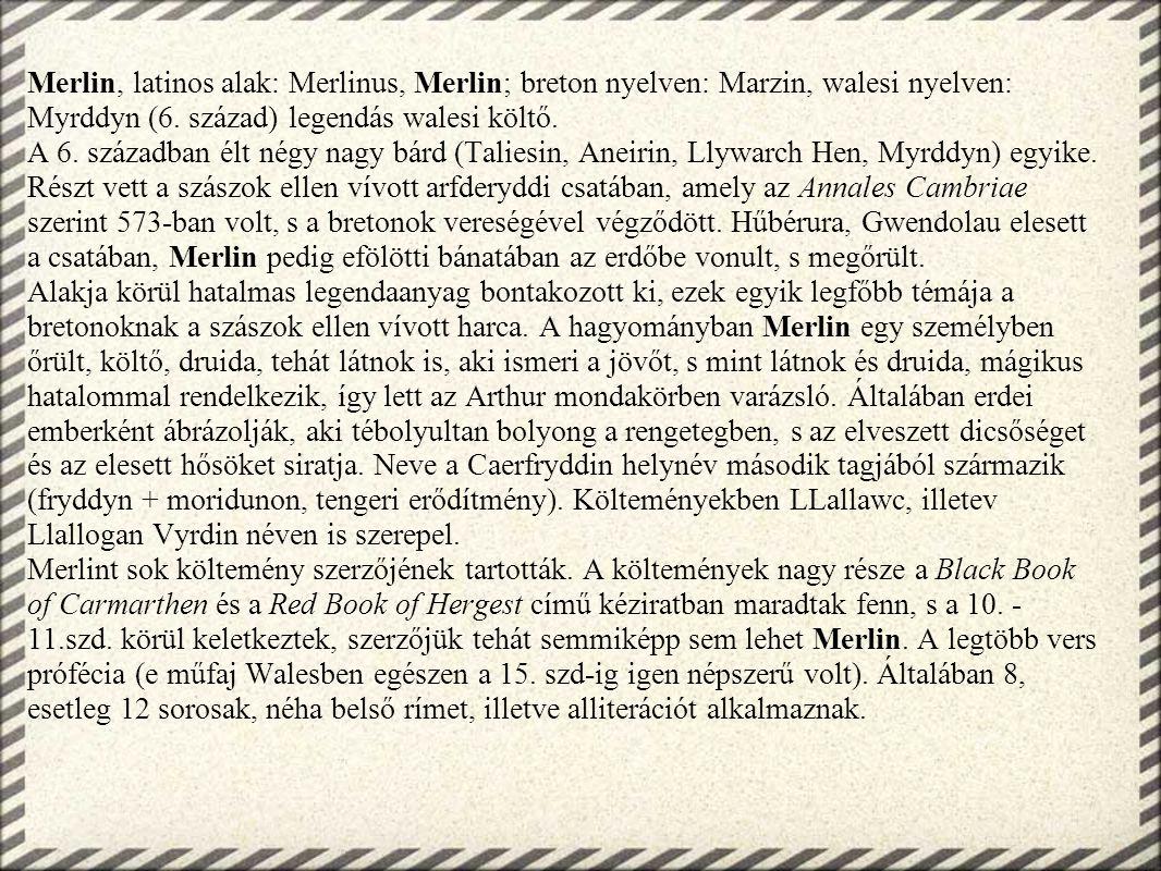 Merlin, latinos alak: Merlinus, Merlin; breton nyelven: Marzin, walesi nyelven: Myrddyn (6. század) legendás walesi költő.