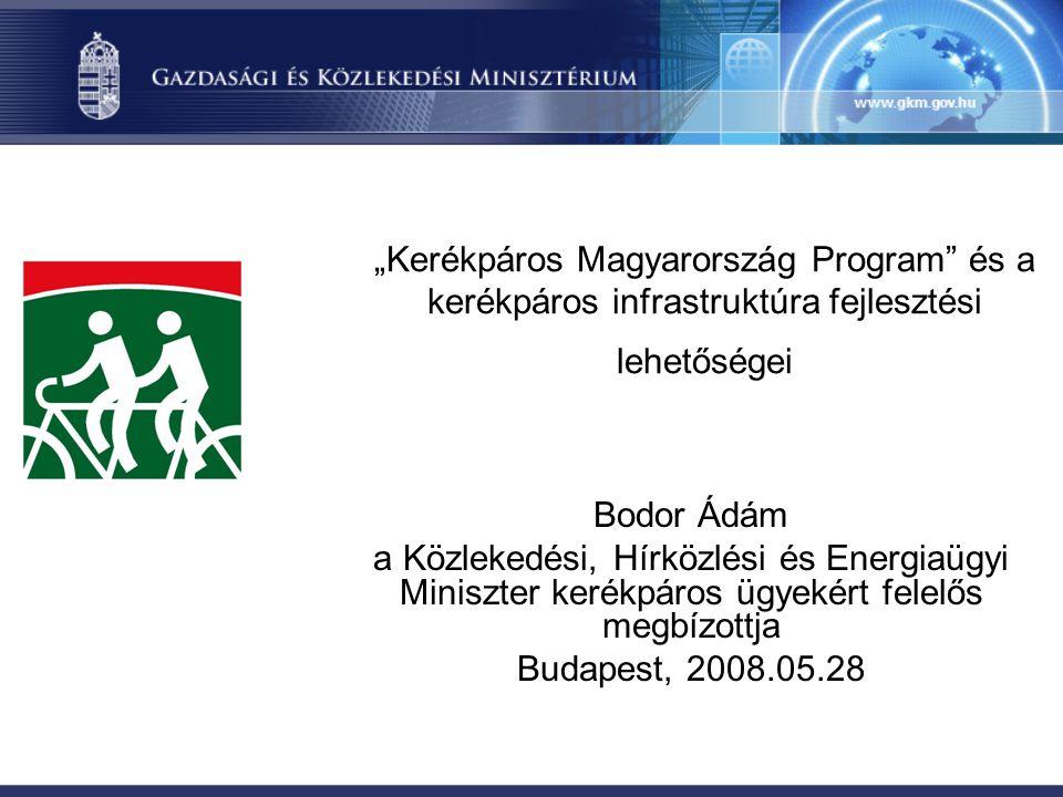 """""""Kerékpáros Magyarország Program és a kerékpáros infrastruktúra fejlesztési lehetőségei"""