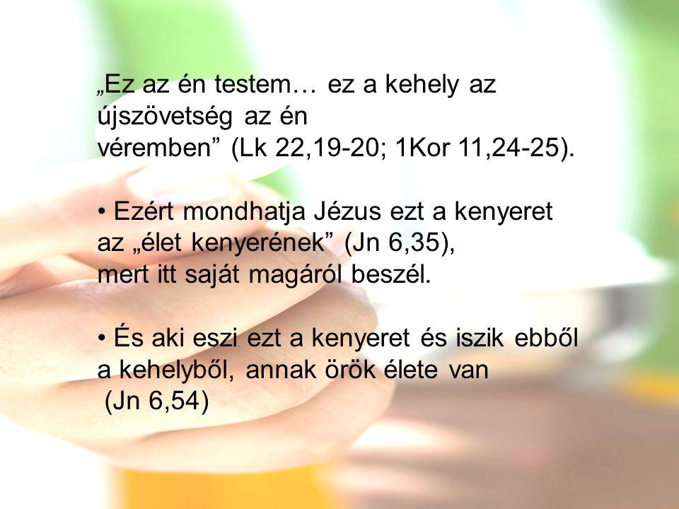 """Ezért mondhatja Jézus ezt a kenyeret az """"élet kenyerének (Jn 6,35),"""