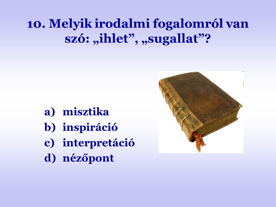 """10. Melyik irodalmi fogalomról van szó: """"ihlet , """"sugallat"""