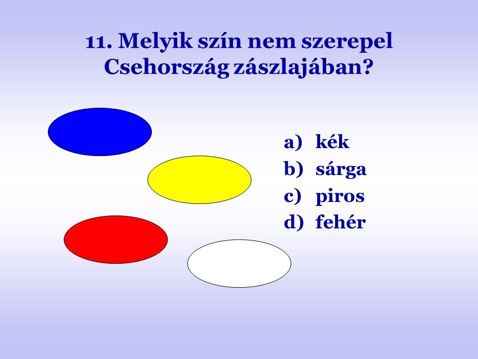 11. Melyik szín nem szerepel Csehország zászlajában