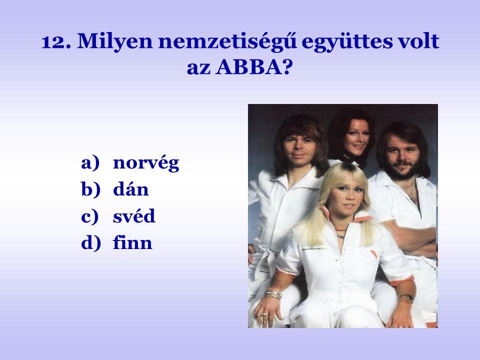 12. Milyen nemzetiségű együttes volt az ABBA