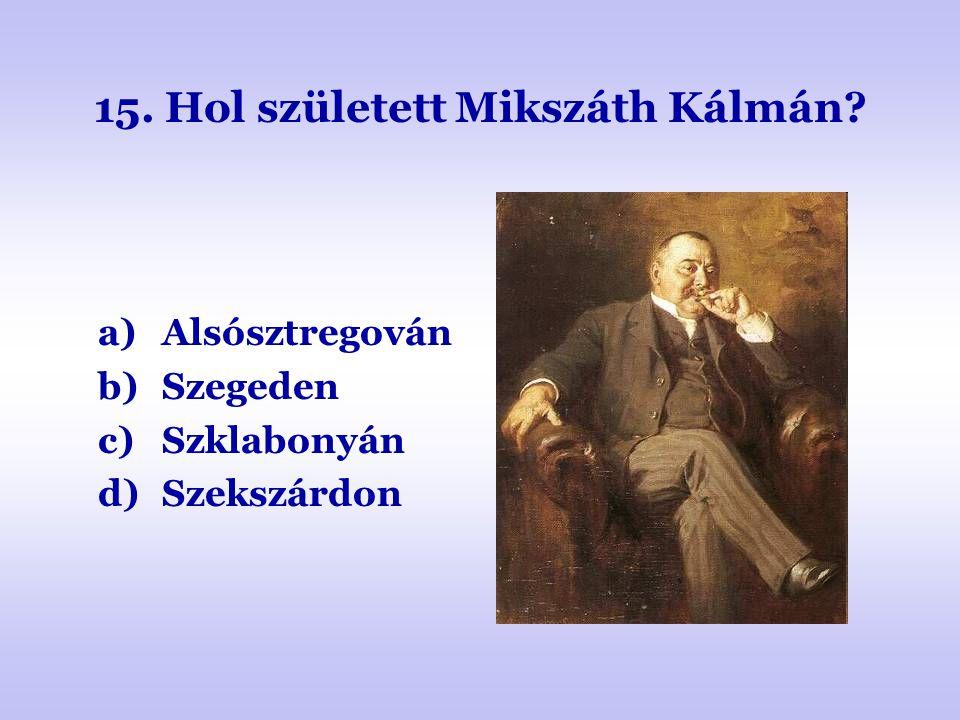15. Hol született Mikszáth Kálmán