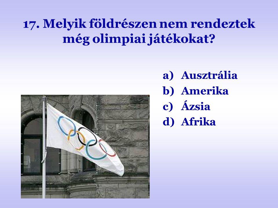 17. Melyik földrészen nem rendeztek még olimpiai játékokat