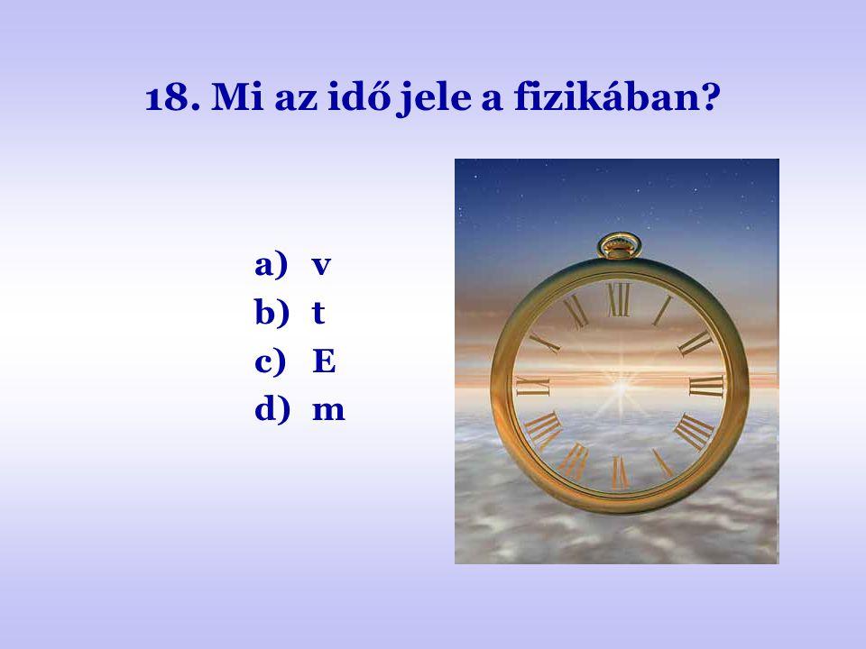 18. Mi az idő jele a fizikában