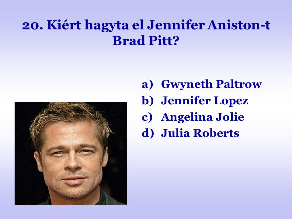 20. Kiért hagyta el Jennifer Aniston-t Brad Pitt