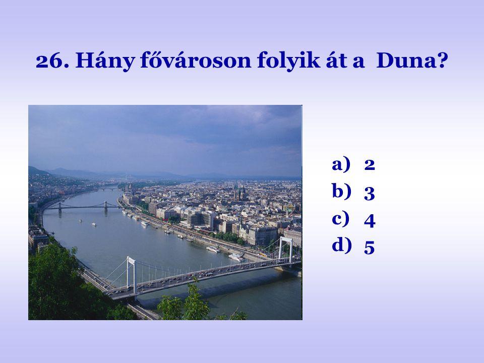 26. Hány fővároson folyik át a Duna
