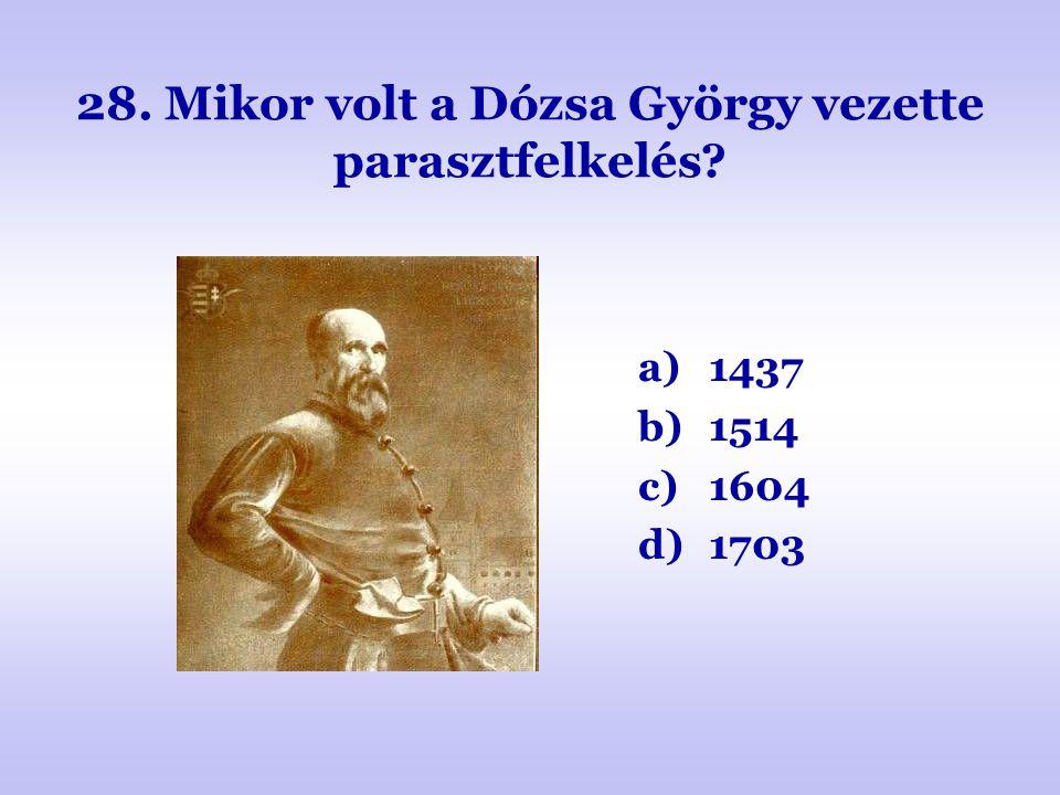 28. Mikor volt a Dózsa György vezette parasztfelkelés