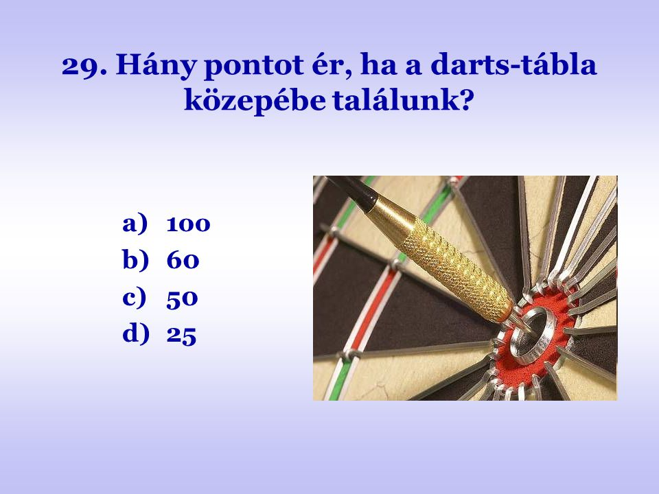 29. Hány pontot ér, ha a darts-tábla közepébe találunk