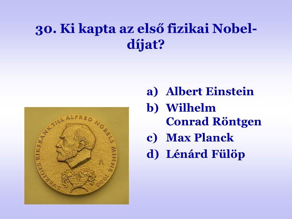 30. Ki kapta az első fizikai Nobel-díjat