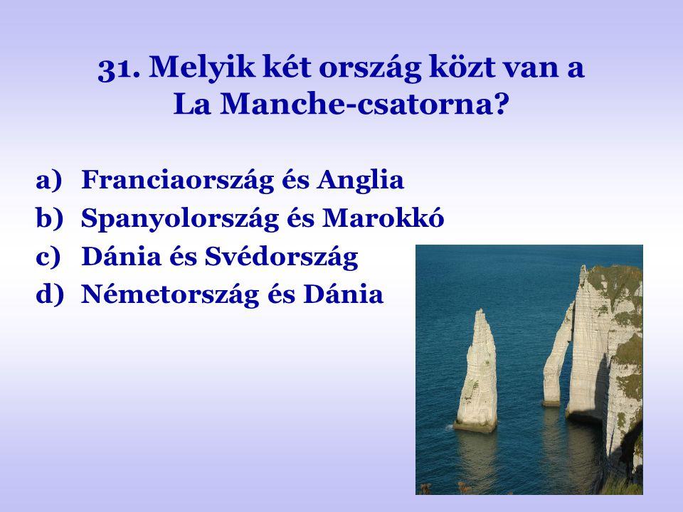 31. Melyik két ország közt van a La Manche-csatorna