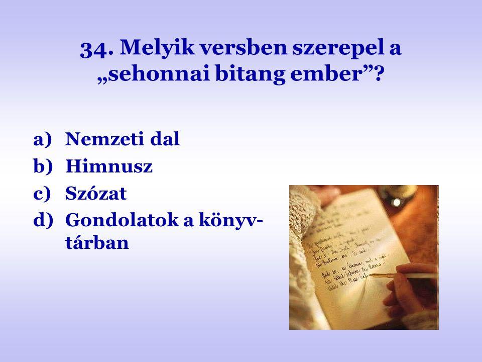 """34. Melyik versben szerepel a """"sehonnai bitang ember"""
