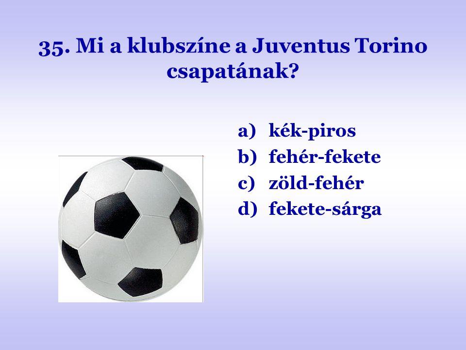 35. Mi a klubszíne a Juventus Torino csapatának
