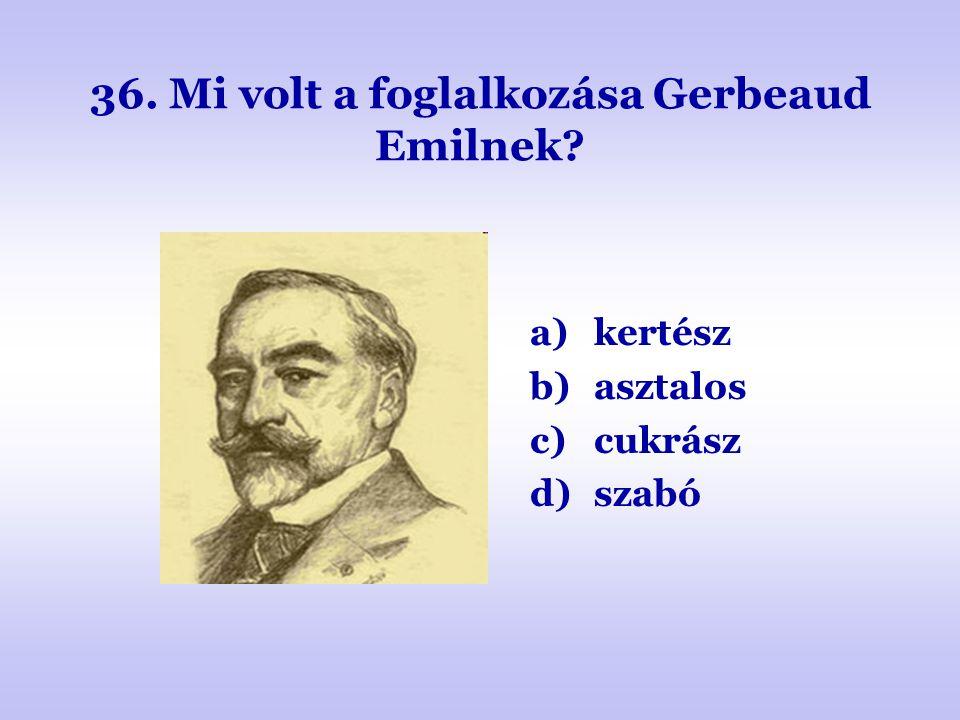 36. Mi volt a foglalkozása Gerbeaud Emilnek