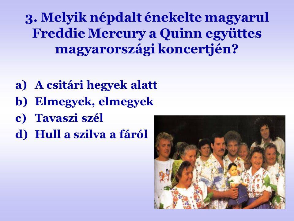 3. Melyik népdalt énekelte magyarul Freddie Mercury a Quinn együttes magyarországi koncertjén