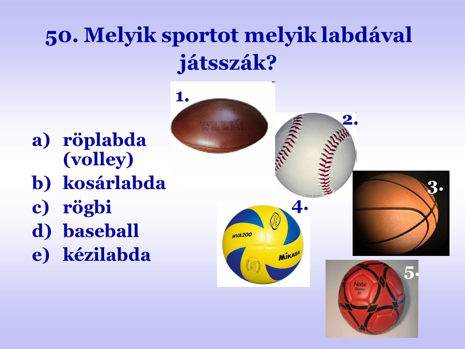 50. Melyik sportot melyik labdával játsszák