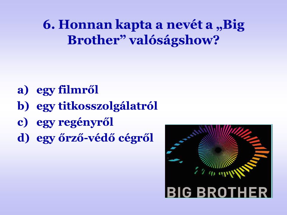 """6. Honnan kapta a nevét a """"Big Brother valóságshow"""