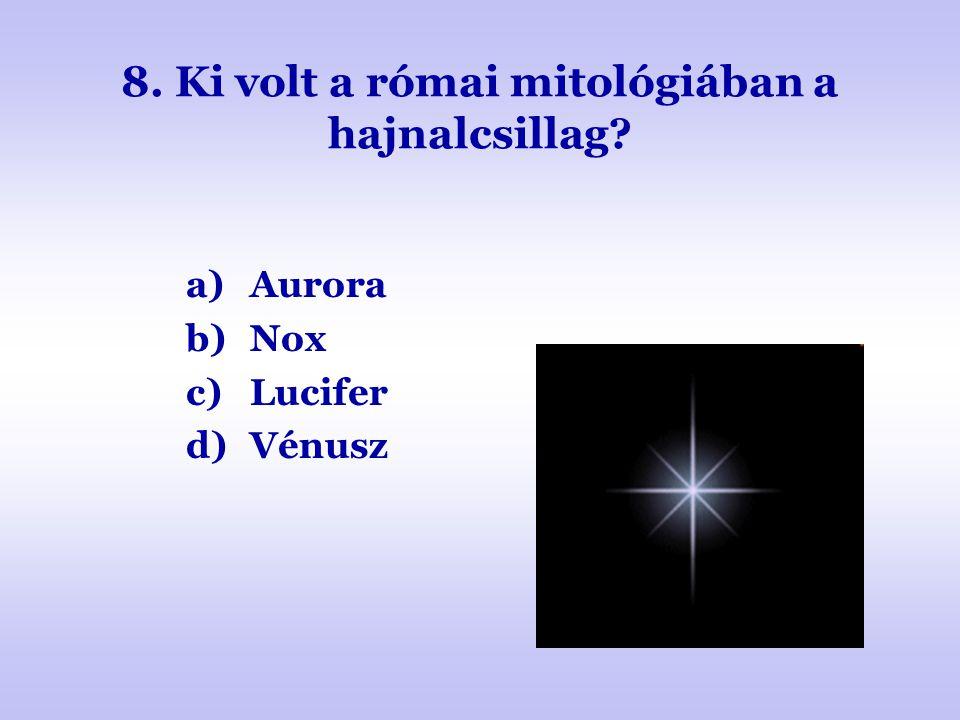 8. Ki volt a római mitológiában a hajnalcsillag