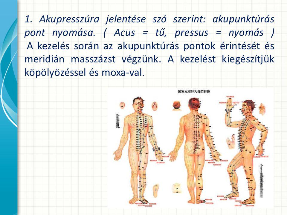 1. Akupresszúra jelentése szó szerint: akupunktúrás pont nyomása