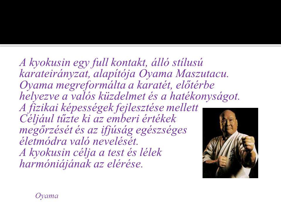 A kyokusin egy full kontakt, álló stílusú karateirányzat, alapítója Oyama Maszutacu.
