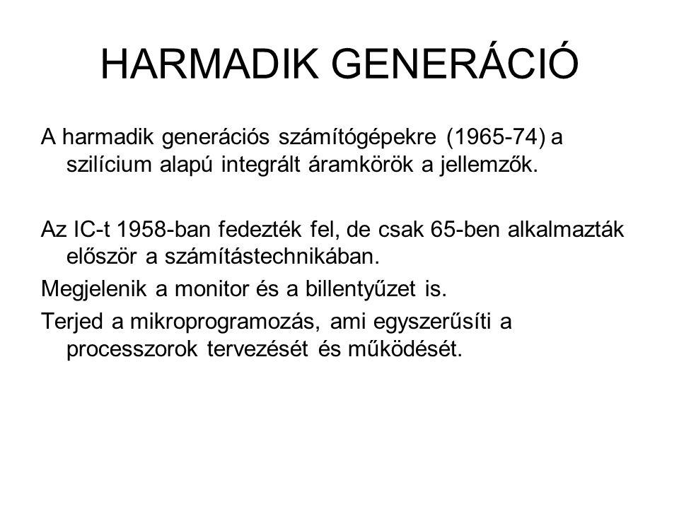 HARMADIK GENERÁCIÓ A harmadik generációs számítógépekre (1965-74) a szilícium alapú integrált áramkörök a jellemzők.
