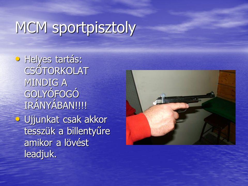 MCM sportpisztoly Helyes tartás: CSŐTORKOLAT MINDIG A GOLYÓFOGÓ IRÁNYÁBAN!!!.