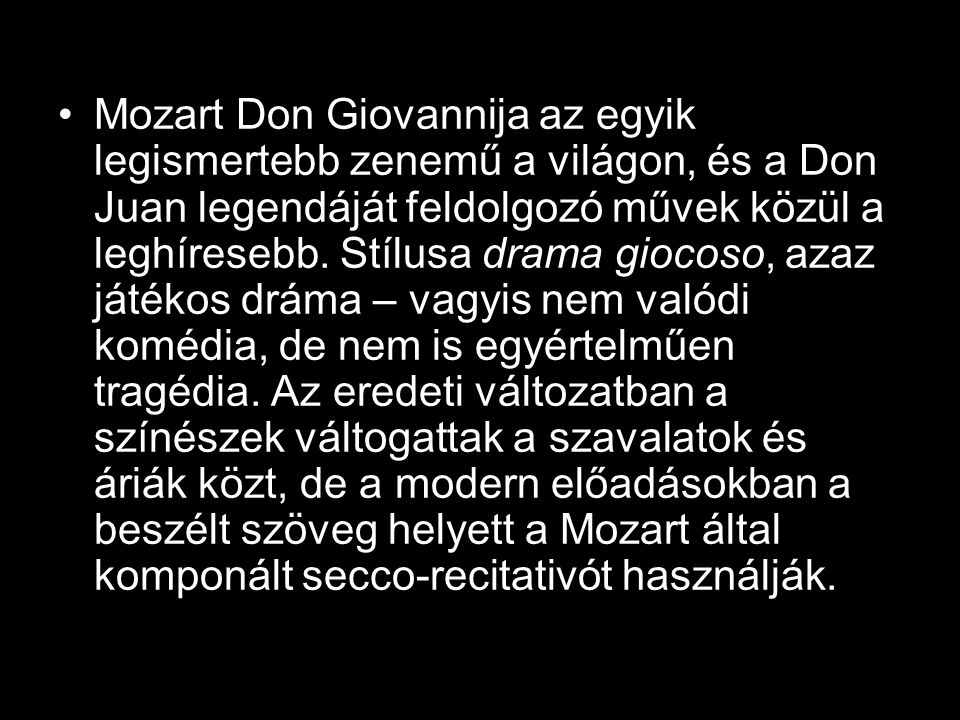Mozart Don Giovannija az egyik legismertebb zenemű a világon, és a Don Juan legendáját feldolgozó művek közül a leghíresebb.