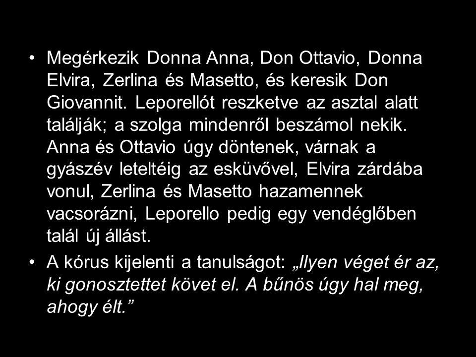 Megérkezik Donna Anna, Don Ottavio, Donna Elvira, Zerlina és Masetto, és keresik Don Giovannit. Leporellót reszketve az asztal alatt találják; a szolga mindenről beszámol nekik. Anna és Ottavio úgy döntenek, várnak a gyászév leteltéig az esküvővel, Elvira zárdába vonul, Zerlina és Masetto hazamennek vacsorázni, Leporello pedig egy vendéglőben talál új állást.