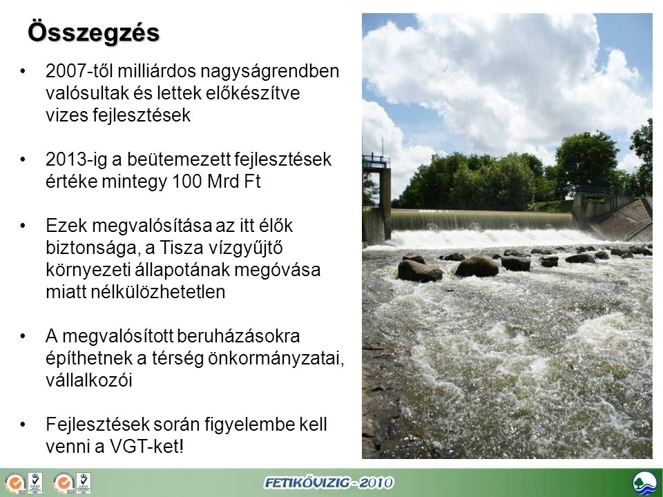 Összegzés 2007-től milliárdos nagyságrendben valósultak és lettek előkészítve vizes fejlesztések.