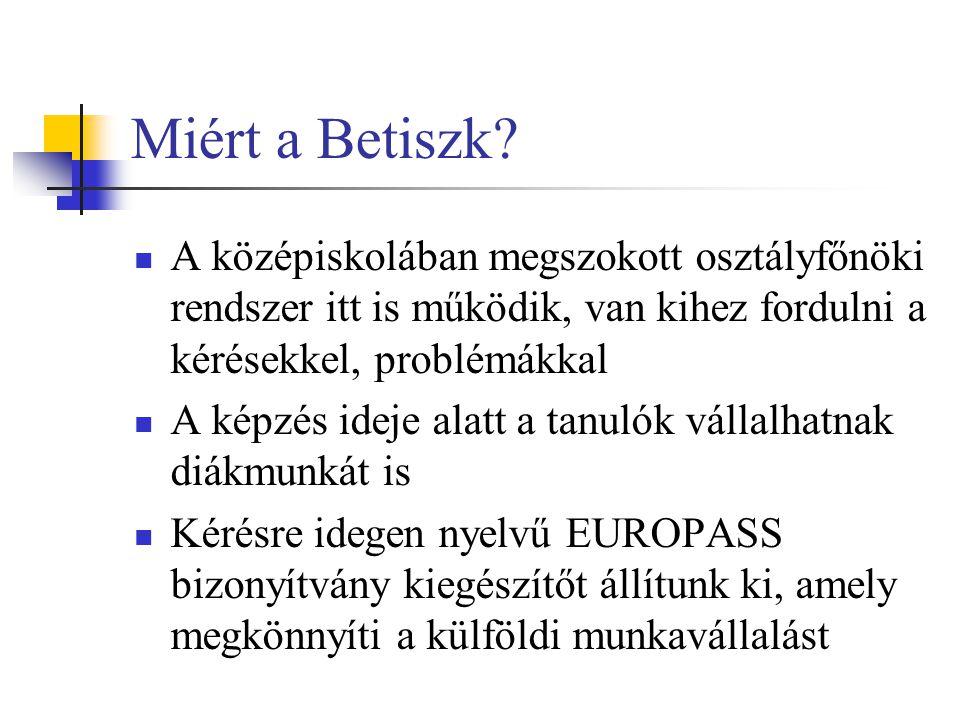 Miért a Betiszk A középiskolában megszokott osztályfőnöki rendszer itt is működik, van kihez fordulni a kérésekkel, problémákkal.