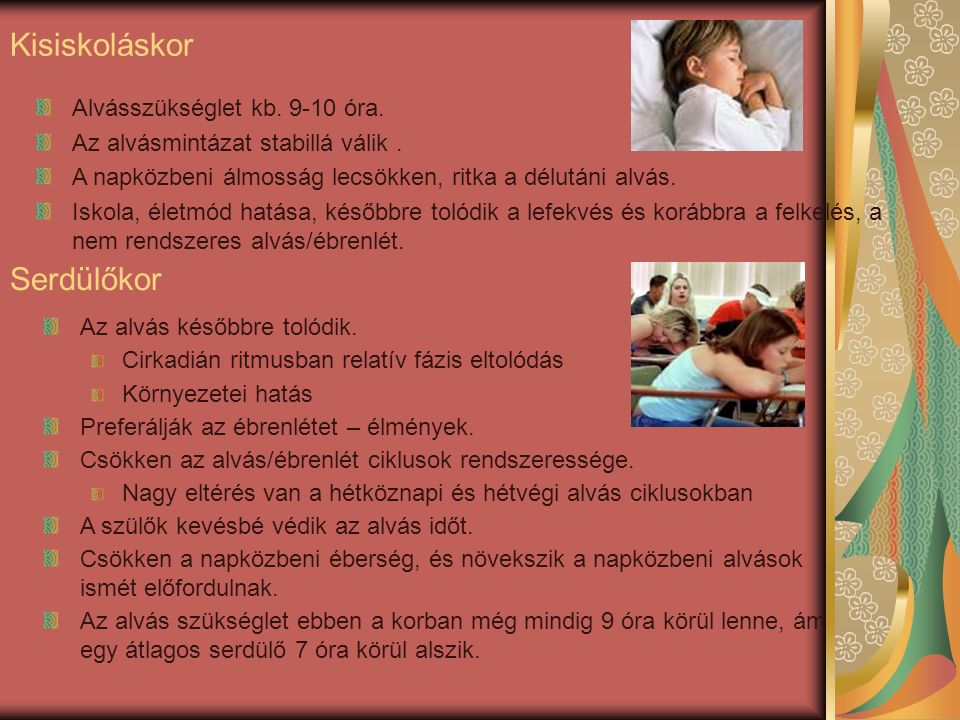 Kisiskoláskor Serdülőkor Alvásszükséglet kb. 9-10 óra.