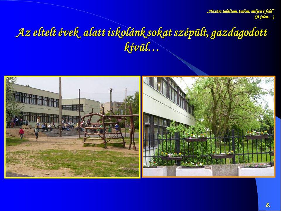 Az eltelt évek alatt iskolánk sokat szépült, gazdagodott kívül…