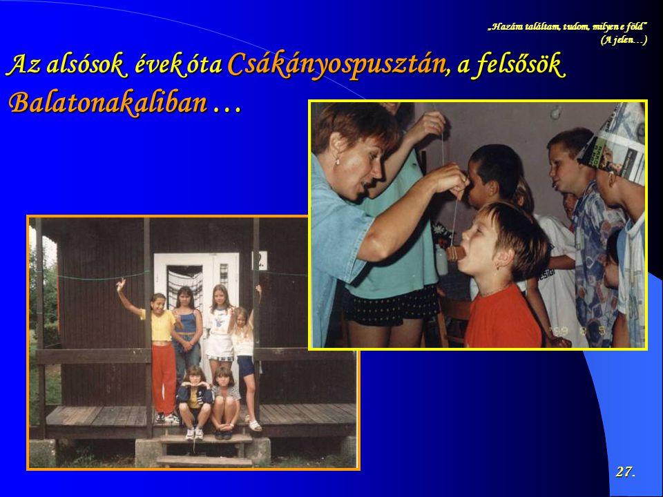 Az alsósok évek óta Csákányospusztán, a felsősök Balatonakaliban …