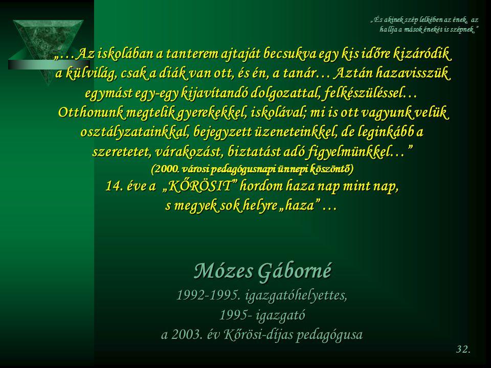 Mózes Gáborné 1992-1995. igazgatóhelyettes, 1995- igazgató