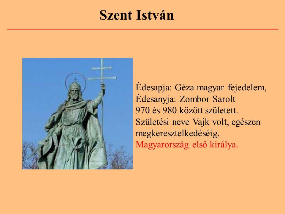 Szent István Édesapja: Géza magyar fejedelem, Édesanyja: Zombor Sarolt