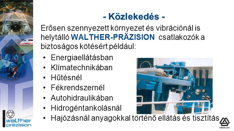 - Közlekedés - Erősen szennyezett környezet és vibrációnál is helytálló WALTHER-PRÄZISION csatlakozók a biztoságos kötésért például: